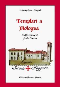 I templari a Bologna - Giampiero Bagni Edizione Penne e Papiri